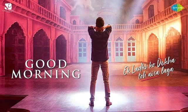 Good Morning Lyrics | Ek Ladki Ko Dekha To Aisa Laga